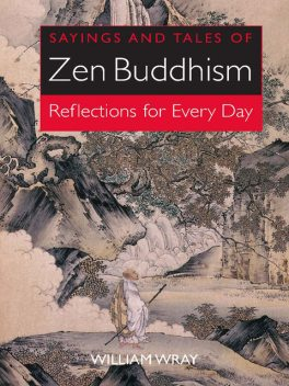 Sayings and Tales of Zen Buddhism, William Wray