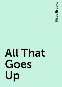 All That Goes Up, Kirby Brooks