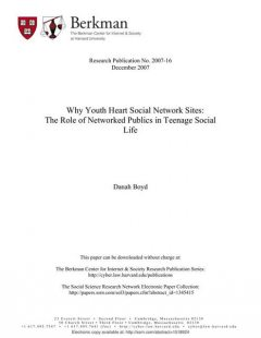 Why Youth Heart Social Network Sites: The Role of Networked Publics in Teenage Social, Danah Boyd