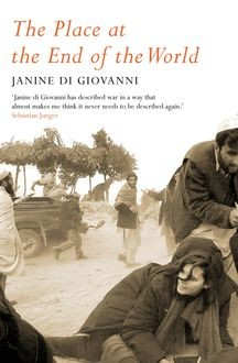 The Place At The End Of The World, Janine di Giovanni