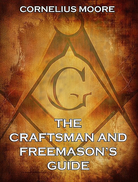 The Craftsman and Freemason's Guide, Cornelius Moore