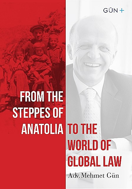 From the Steppes of Anatolia To the World of Global Law, Mehmet Gün