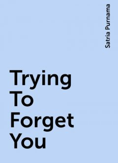 Trying To Forget You, Satria Purnama
