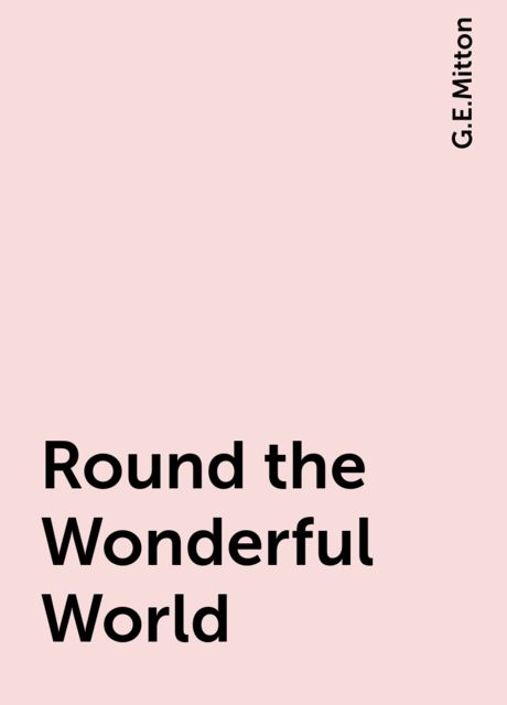 Round the Wonderful World, G.E.Mitton