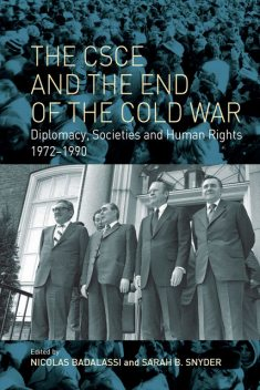The CSCE and the End of the Cold War, Sarah B. Snyder, Nicolas Badalassi