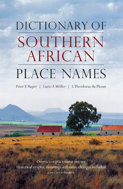 Dictionary of Southern African Place Names, Lucie A Moller, Peter E Raper, Theodorus L du Plessis