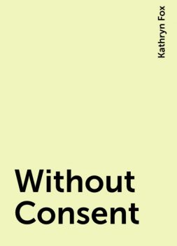 Without Consent, Kathryn Fox