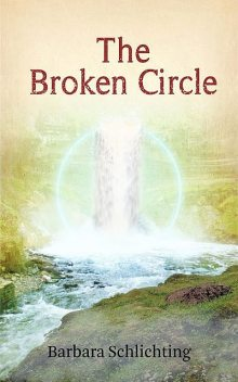 THE BROKEN CIRCLE, Barbara Schlichting