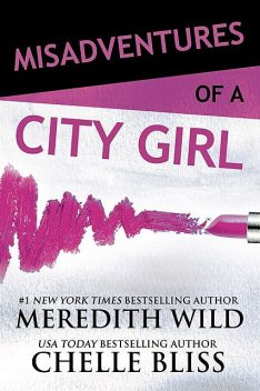 Misadventures of a City Girl, Meredith Wild, Chelle Bliss
