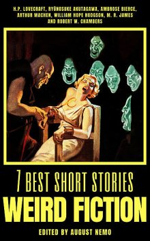 7 best short stories – Weird Fiction, Howard Lovecraft, William Hope Hodgson, Ambrose Bierce, M.R.James, Arthur Machen, Ryunosuke Akutagawa, Robert Chambers, August Nemo