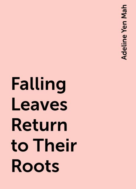 Falling Leaves Return to Their Roots, Adeline Yen Mah