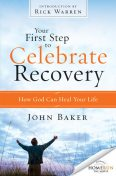 Your First Step to Celebrate Recovery, John Baker