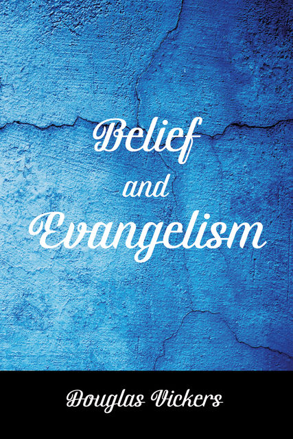Belief and Evangelism, Douglas Vickers