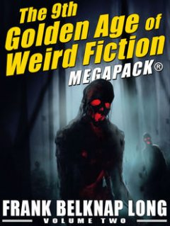 The 9th Golden Age of Weird Fiction MEGAPACK®: Frank Belknap Long (Vol. 2), Frank Belknap