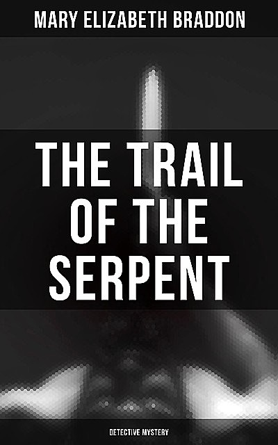 The Trail of the Serpent (Detective Mystery), Mary Elizabeth Braddon