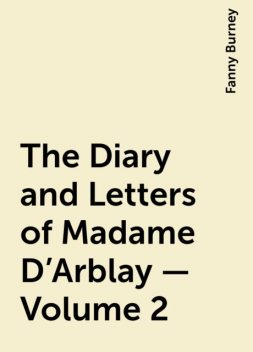 The Diary and Letters of Madame D'Arblay — Volume 2, Fanny Burney