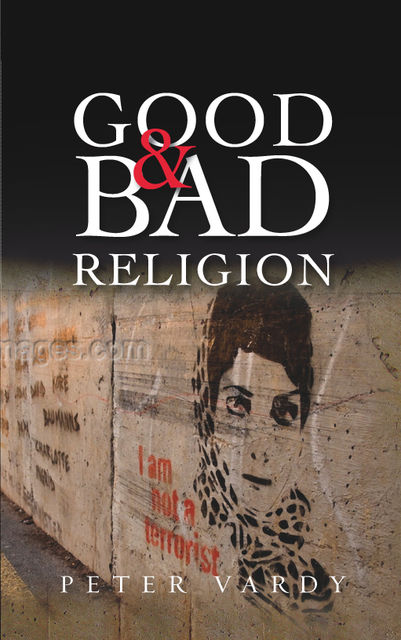 Good and Bad Religion, Peter Vardy
