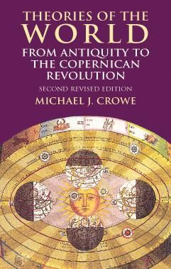 Theories of the World from Antiquity to the Copernican Revolution, Michael J.Crowe