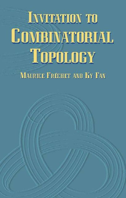 Invitation to Combinatorial Topology, Ky Fan, Maurice Fréchet