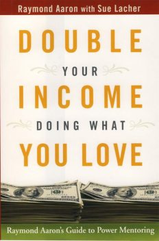 Double Your Income Doing What You Love, Raymond Aaron