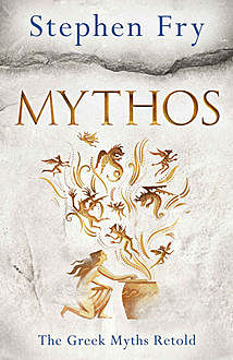 Mythos: A Retelling of the Myths of Ancient Greece, Stephen Fry