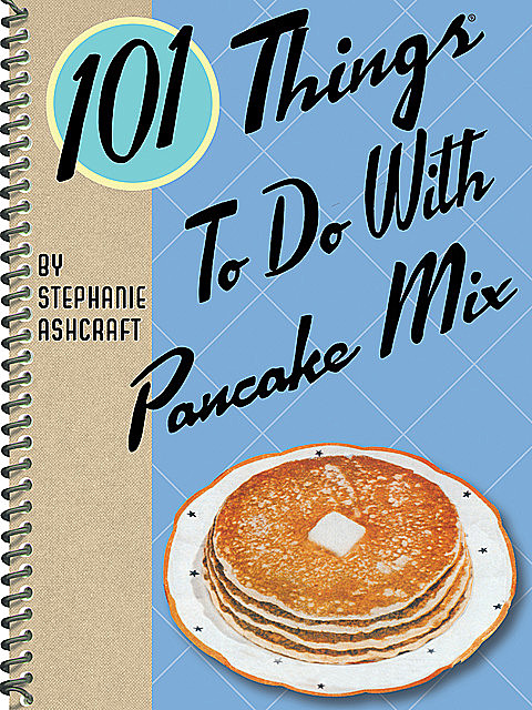 101 Things To Do With Pancake Mix, Stephanie Ashcraft