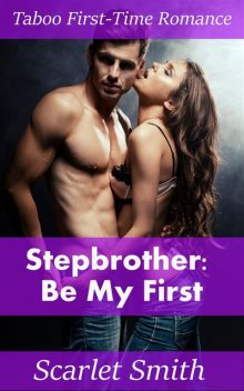 Stepbrother: Be My First, Scarlet Smith