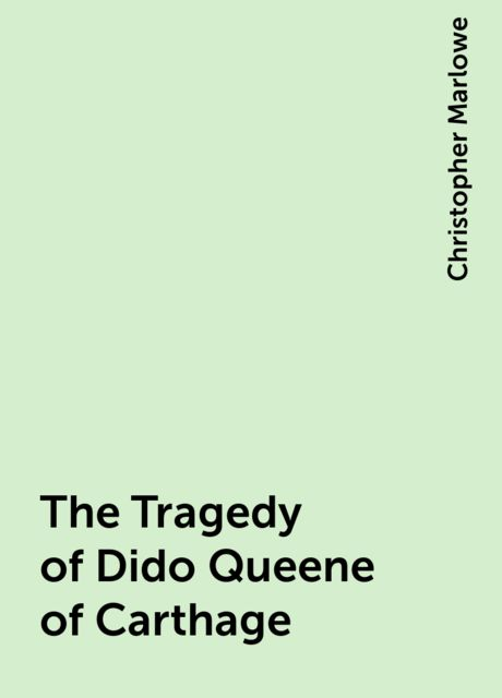 The Tragedy of Dido Queene of Carthage, Christopher Marlowe