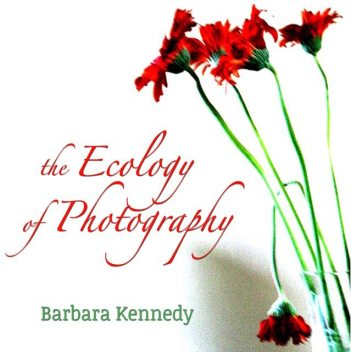 The Ecology of Photography, Barbara Kennedy