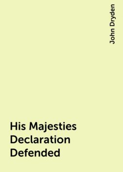 His Majesties Declaration Defended, John Dryden