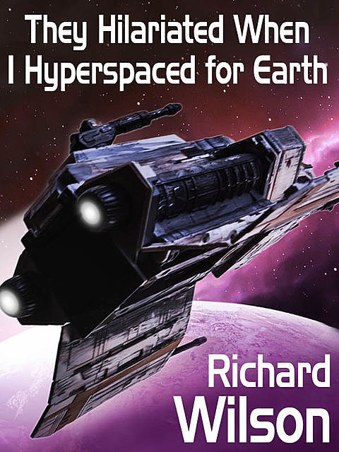 They Hilariated When I Hyperspaced for Earth, Richard Wilson