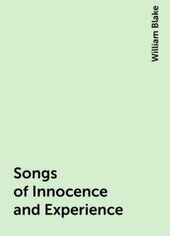 Songs of Innocence and Experience, William Blake