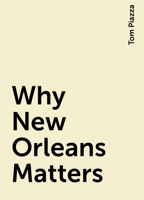 Why New Orleans Matters, Tom Piazza