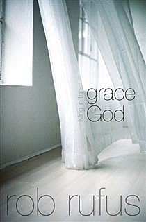 Living in the Grace of God, Rob Rufus