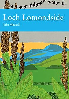Loch Lomondside (Collins New Naturalist Library, Book 88), John Mitchell