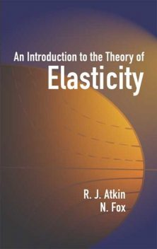 An Introduction to the Theory of Elasticity, fox, R.J.Atkin