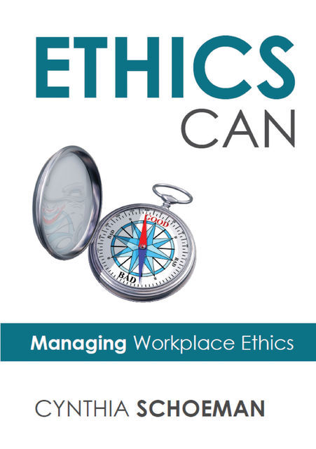 Ethics Can: Managing Workplace Ethics, Cynthia Schoeman