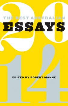 The Best Australian Essays 2014, Robert Manne