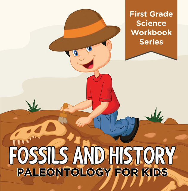 Fossils And History : Paleontology for Kids (First Grade Science Workbook Series), Baby Professor