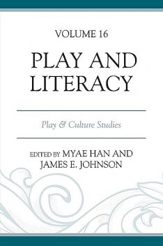 Play and Literacy, Brian A. Stone, Tori K. Flint, Julie Parrish, Kathleen A. Roskos, M. Angel Bestwick, Marine Pepanyan, Matthew E. Poehner, Myae Han, Renée Casbergue, Sandra J. Stone, Sohyun Meacham, Timothy M. Vetere