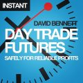 Day Trade Futures Safely For Reliable Profits, David Bennett