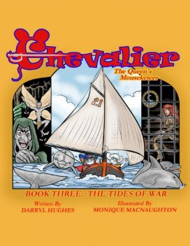 Chevalier the Queen's Mouseketeer: The Tides of War (Fantasy Books for Kids, Book Three), Darryl Hughes, Monique MacNaughton