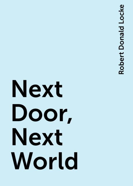 Next Door, Next World, Robert Donald Locke
