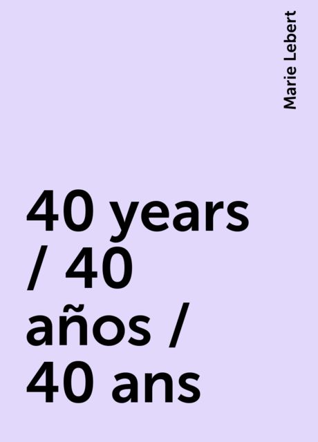 40 years / 40 años / 40 ans, Marie Lebert