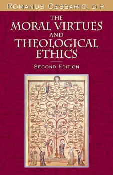 The Moral Virtues and Theological Ethics, Second Edition, O.P., Romanus Cessario