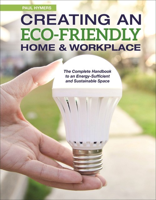 Creating an Eco-Friendly Home & Workplace, Paul Hymers