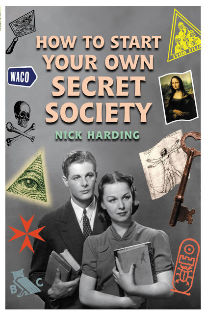 How to Start Your Own Secret Society, Nick Harding