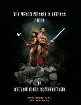 The Vegan Muscle & Fitness Guide to Bodybuilding Competitions, C.P., Derek Tresize, Marcella Torres