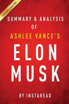 Elon Musk by Ashlee Vance | Summary & Analysis, Instaread