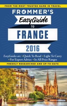 Frommer's EasyGuide to France 2016, Kathryn Tomasetti, Tristan Rutherford, Margie Rynn, Lily Heise, Mary Novakovich